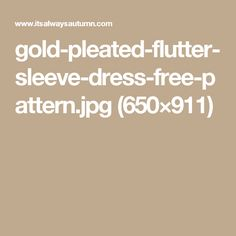 gold-pleated-flutter-sleeve-dress-free-pattern.jpg (650×911)