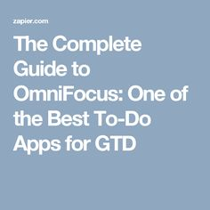 The Complete Guide to OmniFocus: One of the Best To-Do Apps for GTD