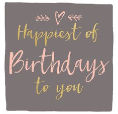 Best Birthday Quotes : Happiest Of Birthdays To You - - Birthday Quotes QUOTATION - Image : As the quote says - DescriptionHappiest Of Birthdays To You. Happy Birthday Notes, Happy Birthday Wishes Quotes, Best Birthday Quotes, Birthday Card Sayings, Birthday Blessings, Birthday Posts, Happy Birthday Pictures, Happy Birthday Greetings, Birthday Love