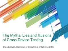 Myths and Illusions of Cross Device Testing - Elite Camp June 2015