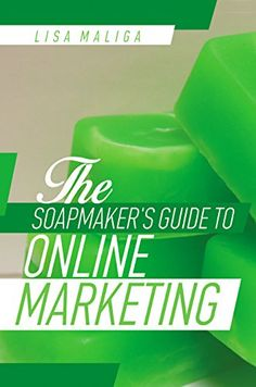 NOW IN PAPERBACK! The Soapmaker's Guide to Online Marketing by [Maliga, Lisa]