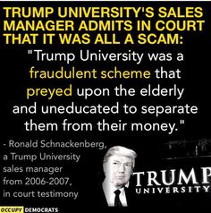 """Trump University's sales manager admits in court that it was all a scam: """"Trump University was a fraudulent scheme that preyed upon the elderly & uneducated to separate them for their money. Political Views, Right Wing, Just In Case, Donald Trump, Presidents, Wisdom, Sayings, Words"""
