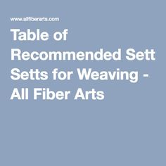 Table of Recommended Setts for Weaving - All Fiber Arts
