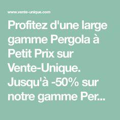 Profitez d'une large gamme Pergola à Petit Prix sur Vente-Unique. Jusqu'à -50% sur notre gamme Pergola de Qualité.