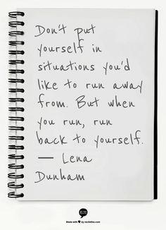 """""""But when you run, run back to yourself."""" — Lena Dunham"""