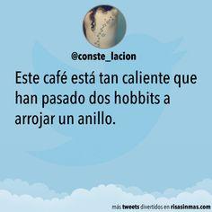 Este café está tan caliente que han pasado dos hobbits a arrojar un anillo.