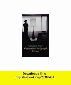 Gegenst�nde im Spiegel. (9783423244008) Katharine Weber , ISBN-10: 3423244003  , ISBN-13: 978-3423244008 ,  , tutorials , pdf , ebook , torrent , downloads , rapidshare , filesonic , hotfile , megaupload , fileserve