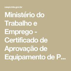 Ministério do Trabalho e Emprego - Certificado de Aprovação de Equipamento de Proteção Individual
