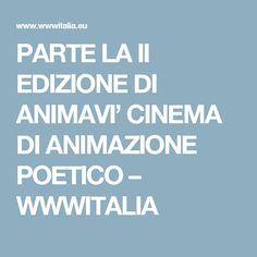 PARTE LA II EDIZIONE DI ANIMAVI' CINEMA DI ANIMAZIONE POETICO – WWWITALIA