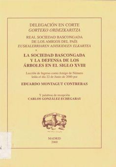 La Sociedad Bascongada y la defensa de los árboles en el siglo XVIII : lección de ingreso como Amigo de Número leída el día 22 de junio de 2000, 2000 http://absysnetweb.bbtk.ull.es/cgi-bin/abnetopac01?TITN=529659