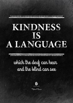 "Quote by Mark Twain: ""Kindness is a language which the deaf can hear and the blind can see"". Inspirational print from InstantQuotes."