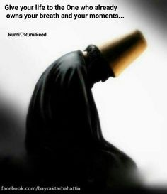 Give your life to the One who already owns your breath and your moments. Rumi Love Quotes, Poet Quotes, Sufi Quotes, Words Quotes, Inspirational Quotes, Sayings, Rumi Poem, Jalaluddin Rumi, Spiritual Images