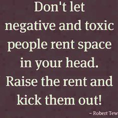 Positive people feed you while negative people drain you. Up the cognitive real estate value and hang out only with those who feed you.
