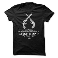 Are you gonna pull those pistols or whistle dixie T-Shirts, Hoodies. Get It Now ==► https://www.sunfrog.com/Movies/Are-you-gonna-pull-those-pistols-or-whistle-dixie.html?id=41382