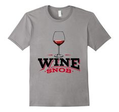 #Wine Snob Beverage #Tshirts for men and women in a variety of colors.  Soft & comfy casual clothing #fashion.  Visit now