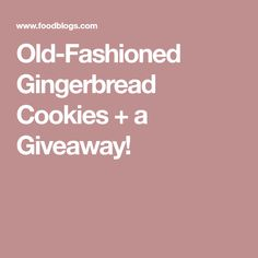 Old-Fashioned Gingerbread Cookies + a Giveaway!