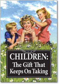 Cover Reads:CHILDREN: The Gift That Keeps On Taking   Inside Reads: I'd like to take this opportunity to wish you a happy birthday $2.95