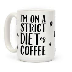 I'm On A Strict Diet Of Coffee.This coffee mug is perfect for the sassy, coffee loving, nerd in all of us.