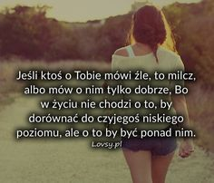 Jeśli ktoś o Tobie mówi źle, to... Motto, Definitions, Life Is Good, Texts, Facebook, Words, Quotes, Inspiration, Qoutes