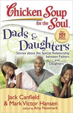 Chicken Soup for the Soul: Dads and Daughters: Stories about the Special Relationship between Fathers and Daughters