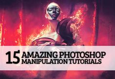 15 Amazing Photoshop Manipulation Tutorials