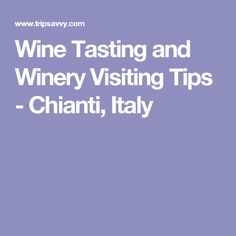 Wine Tasting and Winery Visiting Tips - Chianti, Italy