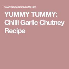 YUMMY TUMMY: Chilli Garlic Chutney Recipe