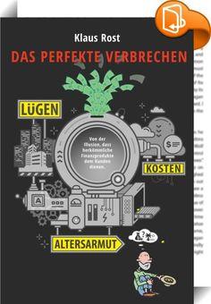 """Das perfekte Verbrechen    :  """"Klaus Rost bringt es auf den Punkt. Klipp und klar, schnörkellos und damit ganz und gar Oberfranke zeigt er, wie, wo und wann Verbraucher und Anleger Geld verlieren oder abkassiert werden und mit welchen einfachen Methoden Vermögensaufbau wirklich funktioniert.""""  Prof. Dr. Bernd W. Klöckner M.A., Professor für Finance, Berlin """"Klaus Rost präsentiert uns mit seinem Buch eine längst überfällige Aufklärung im Feld der Anlageberatung. Scheint der Titel noch h..."""