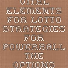 Vital Elements For Lotto Strategies For Powerball - The Options