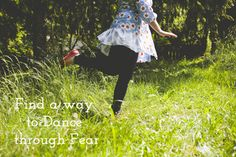 find a way to dance through fear