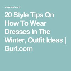 20 Style Tips On How To Wear Dresses In The Winter, Outfit Ideas | Gurl.com