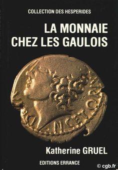 La Monnaie chez les Gaulois - GRUEL K. Paris, Editions, ERRANCE, 1989 Beaulieu, Jean Baptiste, Seals, Celtic, Coins, Bronze, Stop It, Coin Collecting, Pennies