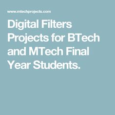 Digital Filters Projects for BTech and MTech Final Year Students.