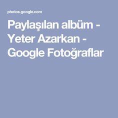 Paylaşılan albüm - Yeter Azarkan - Google Fotoğraflar