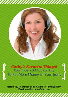 Coming up at the Cafe - (March 13, 2014)   Cathy's Favorite Things! Cool Tools YOU Too Can Use To Put More Money In Your Jeans http://www.business-success-cafe.com/