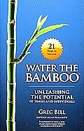 Water the Bamboo by Greg Bell: Water The Bamboo is a metaphor for individual and team success. When giant timber bamboo grows, it will rocket up an astonishing 90 feet in only 60 days, but not until at least three years of watering. In 21 steps, this timely book helps individuals...