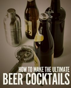 Everything You Need to Know to Make Awesome Beer Cocktails