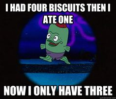 i had four biscuits spongebob - Google Search