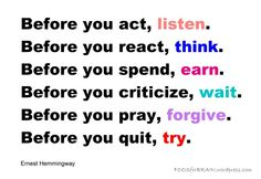 before you act, react, spend, criticize, pray, or quit . . .