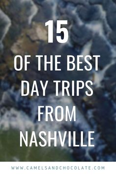 If you live in Nashville or are planning to visit, this list of the 15 best day trips from Nashville is for you! All of these day trips are within two hours drive of the city. Whether you love history, nature, breweries, whiskey, great restaurants, or shopping - there is a day trip on this list for you. Check it out and start planning which Nashville day trips you are going to do.   Camels & Chocolate #nashville #tennessee #daytrips