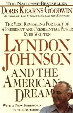 Lyndon Johnson and the American Dream: The Most Revealing Portrait of a President and Presidential Power Ever Written by Doris Kearns Goodwin, http://www.amazon.com/dp/0312060270/ref=cm_sw_r_pi_dp_2RA3tb06XA0J7