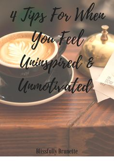 4 Tips for When You Feel Uninspired & Unmotivated