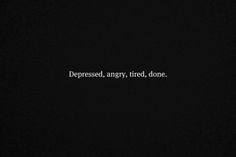 depression pictures and quotes | angry, depressed, done, quotes - inspiring picture on Favim.com