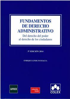 Fundamentos de derecho administrativo : del derecho del poder al derecho de los ciudadanos / Enrique Linde Paniagua.     5ª ed.     Universidad Nacional de Educación a Distancia, 2014