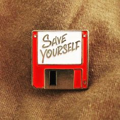 Save Yourself Pin - $5.99 http://www.dangerprints.com/product/save-yourself-pin-red/?doing_wp_cron=1443546014.7914528846740722656250