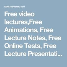 Free video lectures,Free Animations, Free Lecture Notes, Free Online Tests, Free Lecture Presentations