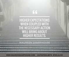 High expectations + right action = high results! #lifeofnolimits #feelalive #lifecoach #lifecoaching #mentor #mindset #success  #nlp #gratitude #bestlife #personaldevelopment   Get your free personal development resources at www.maureensharphouse.com