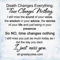 Death Changes Everything Time Changes Nothing #grief #quotes ...