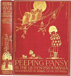 """Peeping Pansy by The Queen of Roumania. London: Hodder & Stoughton, 1919. Mabel Lucie Attwell, illustrator. First edition.Illustrated by Attwell with 8 mounted color plates with illustrated tissue guards.  Marie, Queen of Roumania, wrote a fairy book of delightful happenings for children. She invited Attwell to Bucharest to do the illustrations.  """"Once upon a time there was a little girl, adreadfullyinquisitive little girl, whom everybody called Pansy…"""""""