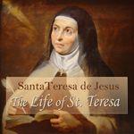 The Life of St. Teresa by Santa Teresa de Jesus (Teresa of Avila) (1515-1582).